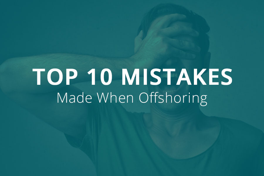 Top 10 Mistakes Made When Offshoring