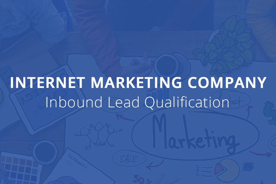Internet Marketing Company:Inbound Lead Qualification