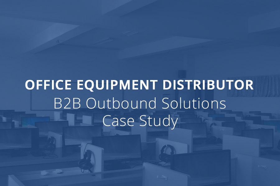 OFFICE EQUIPMENT DISTRIBUTOR -  B2B OUTBOUND SOLUTIONS